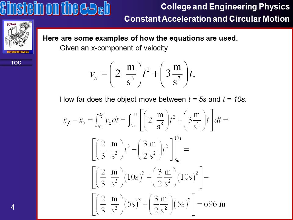 College and Engineering Physics Constant Acceleration and Circular Motion 15 TOC Now let's see how we use them.