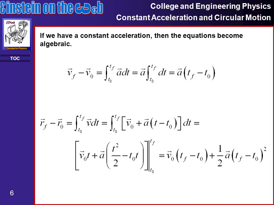 College and Engineering Physics Constant Acceleration and Circular Motion 6 TOC If we have a constant acceleration, then the equations become algebraic.