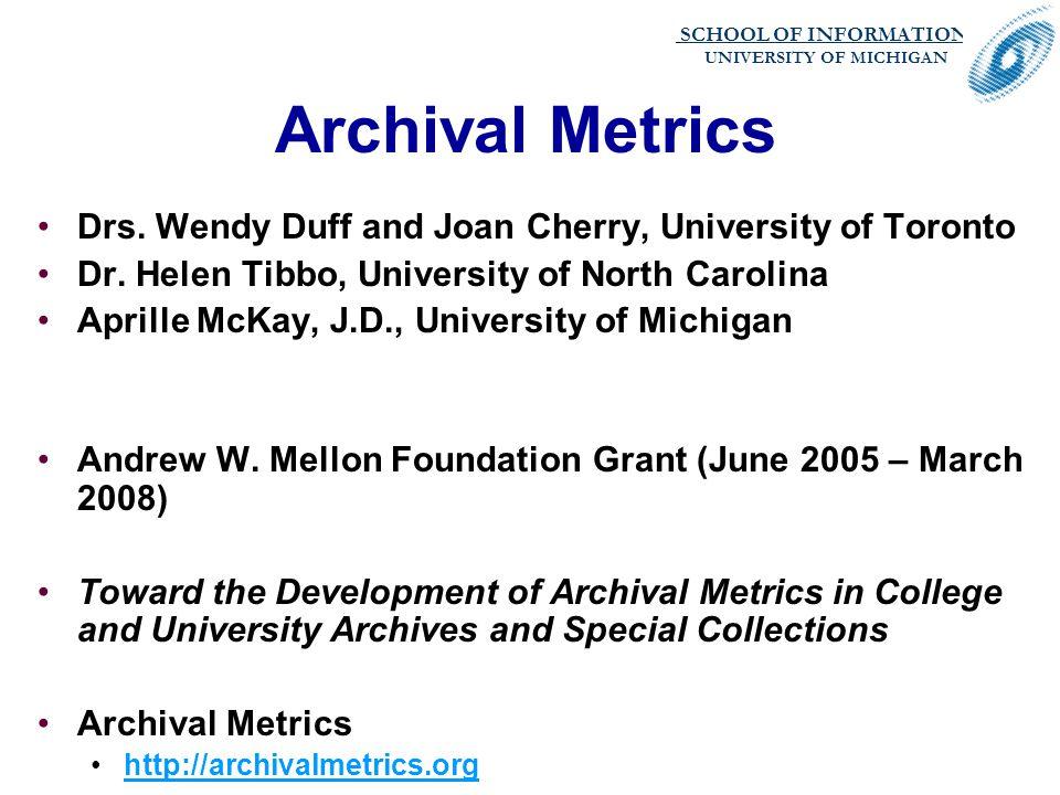 SCHOOL OF INFORMATION. UNIVERSITY OF MICHIGAN Archival Metrics Drs.