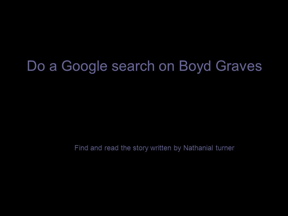 Do a Google search on Boyd Graves Find and read the story written by Nathanial turner