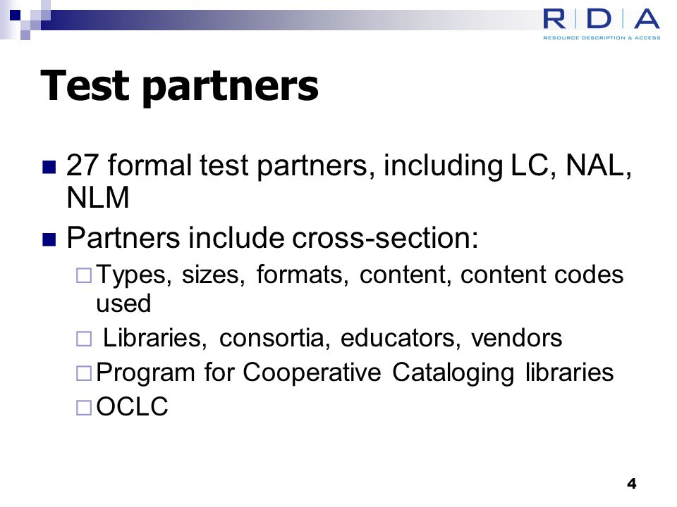 Test partners 27 formal test partners, including LC, NAL, NLM Partners include cross-section:  Types, sizes, formats, content, content codes used  Libraries, consortia, educators, vendors  Program for Cooperative Cataloging libraries  OCLC 4