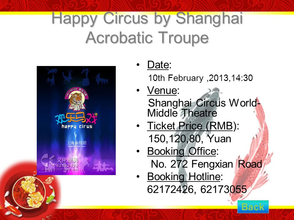 Happy Circus by Shanghai Acrobatic Troupe Date: 10th February,2013,14:30 Venue: Shanghai Circus World- Middle Theatre Ticket Price (RMB): 150,120,80, Yuan Booking Office: No.