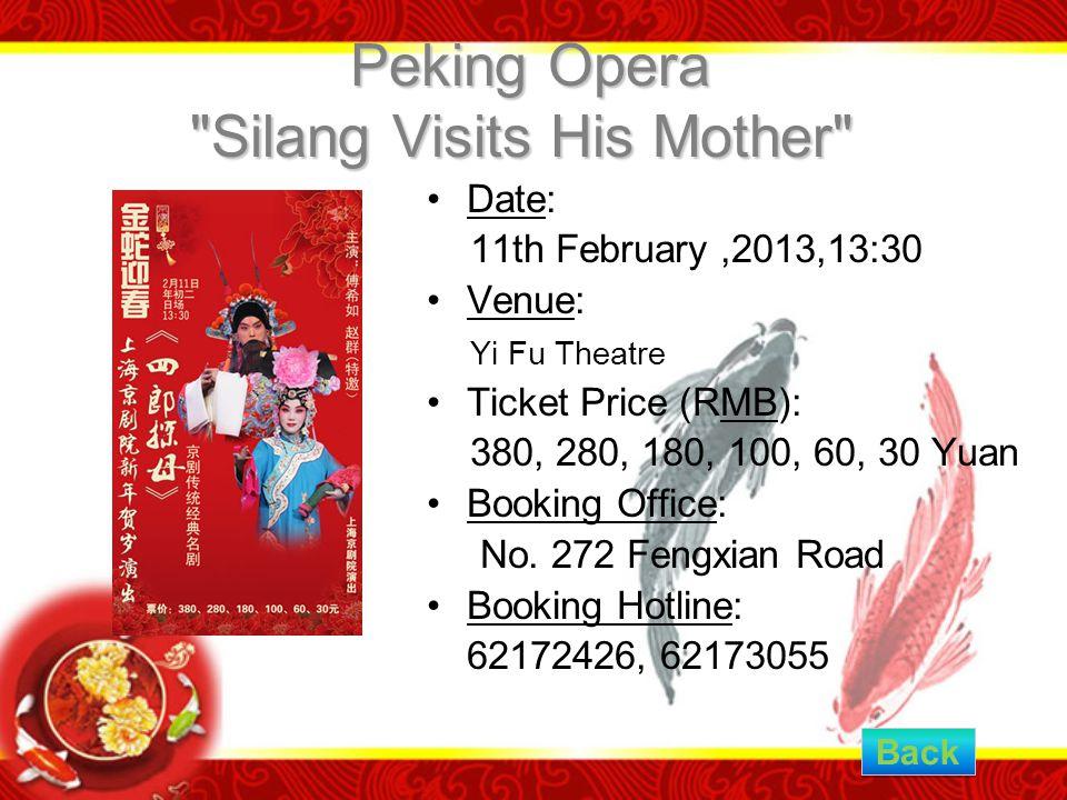 Peking Opera Silang Visits His Mother Peking Opera Silang Visits His Mother Date: 11th February,2013,13:30 Venue: Yi Fu Theatre Ticket Price (RMB): 380, 280, 180, 100, 60, 30 Yuan Booking Office: No.