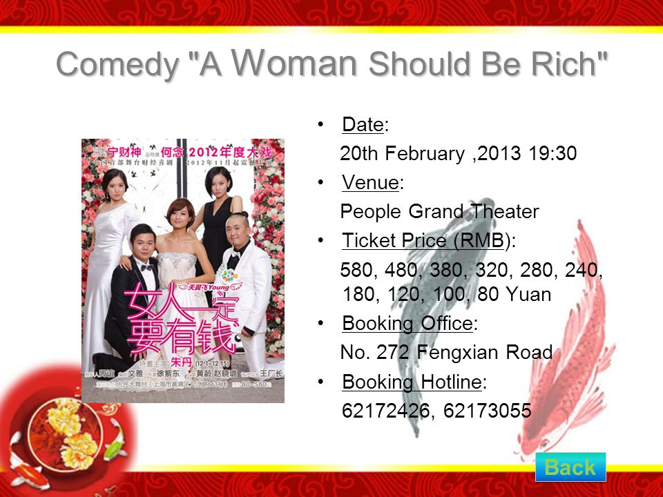 Comedy A Woman Should Be Rich Date: 20th February,2013 19:30 Venue: People Grand Theater Ticket Price (RMB): 580, 480, 380, 320, 280, 240, 180, 120, 100, 80 Yuan Booking Office: No.