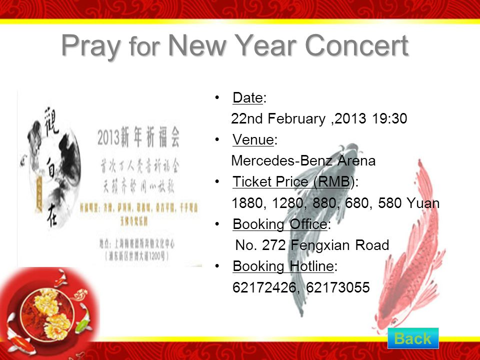 Pray for New Year Concert Date: 22nd February,2013 19:30 Venue: Mercedes-Benz Arena Ticket Price (RMB): 1880, 1280, 880, 680, 580 Yuan Booking Office: