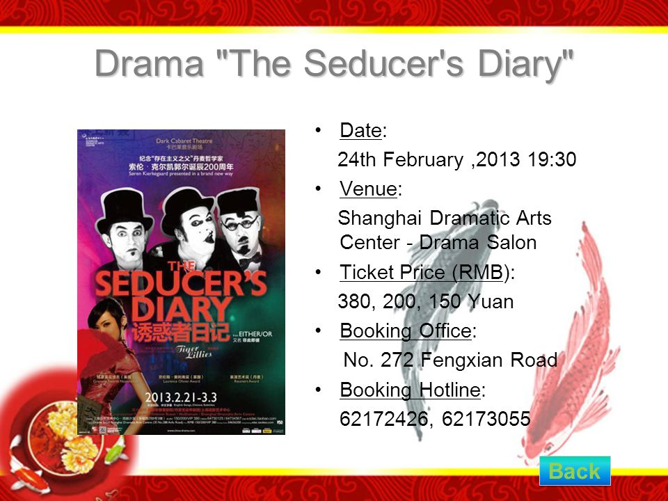 Drama The Seducer s Diary Date: 24th February,2013 19:30 Venue: Shanghai Dramatic Arts Center - Drama Salon Ticket Price (RMB): 380, 200, 150 Yuan Booking Office: No.