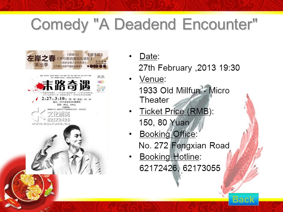 Comedy A Deadend Encounter Date: 27th February,2013 19:30 Venue: 1933 Old Millfun - Micro Theater Ticket Price (RMB): 150, 80 Yuan Booking Office: No.