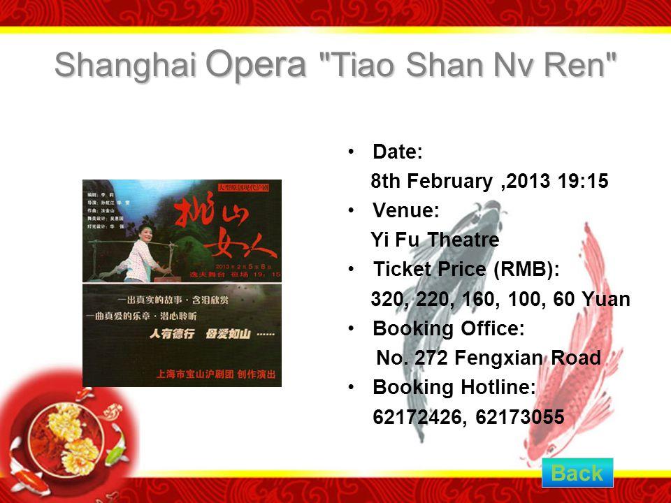 Shanghai Opera Tiao Shan Nv Ren Date: 8th February,2013 19:15 Venue: Yi Fu Theatre Ticket Price (RMB): 320, 220, 160, 100, 60 Yuan Booking Office: No.