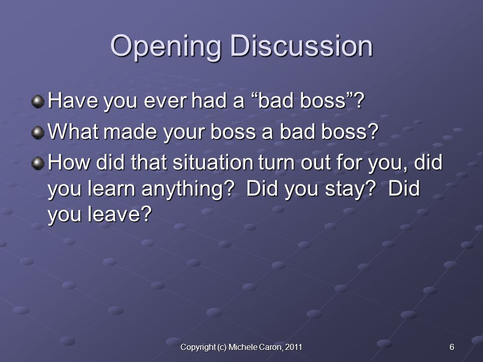 6Copyright (c) Michele Caron, 2011 Opening Discussion Have you ever had a bad boss .