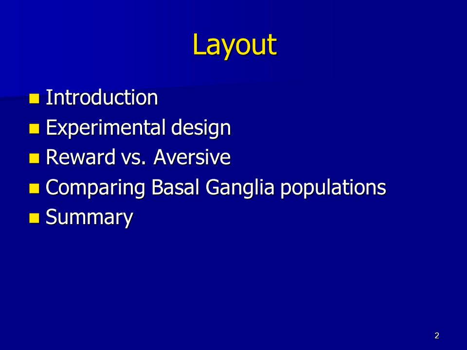 2 Layout Introduction Introduction Experimental design Experimental design Reward vs. Aversive Reward vs. Aversive Comparing Basal Ganglia populations