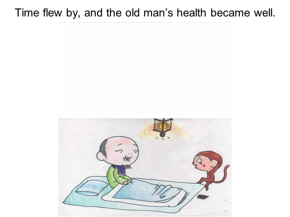 One day later, the old man became well. Can you be my son? , said the old man.
