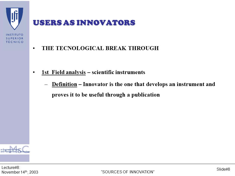 Lecture#8: November 14 th, 2003 SOURCES OF INNOVATION Slide#9 USERS AS INNOVATORS EXAMPLE – SCIENTIFIC INSTRUMENTS oWho's the innovator.