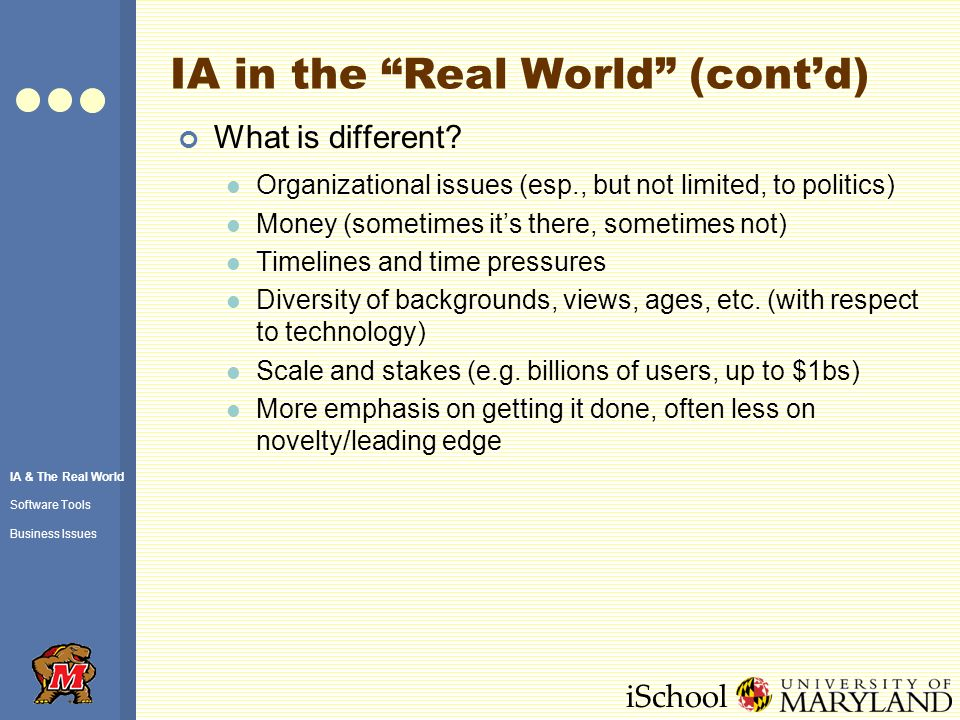 iSchool IA in the Real World (cont'd) What is different.