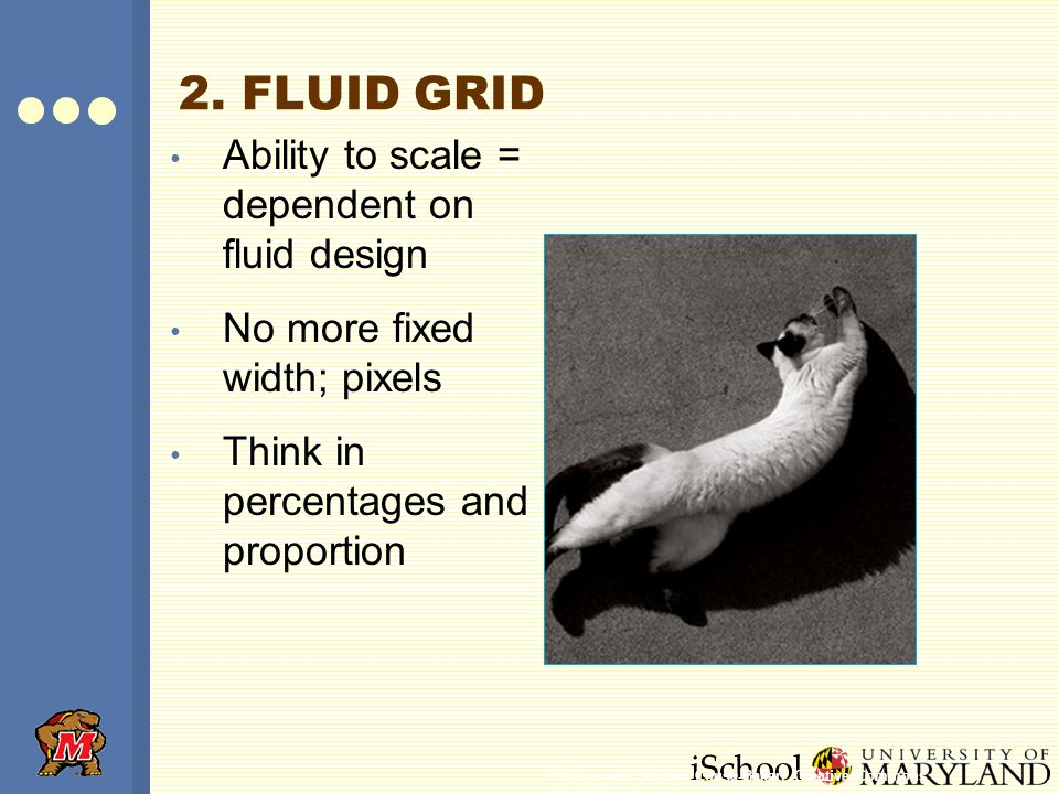 iSchool Ability to scale = dependent on fluid design No more fixed width; pixels Think in percentages and proportion 2.