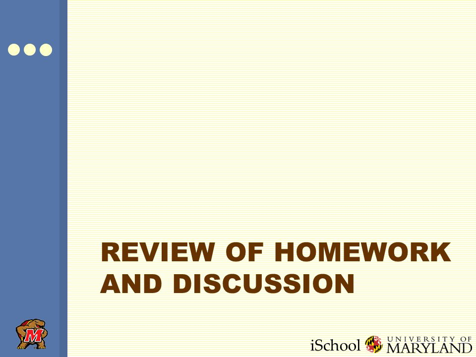 iSchool REVIEW OF HOMEWORK AND DISCUSSION