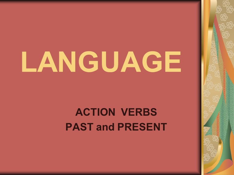 LANGUAGE ACTION VERBS PAST and PRESENT