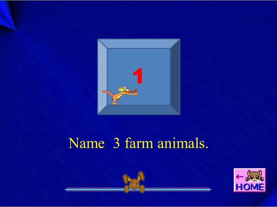1 Name 3 farm animals.