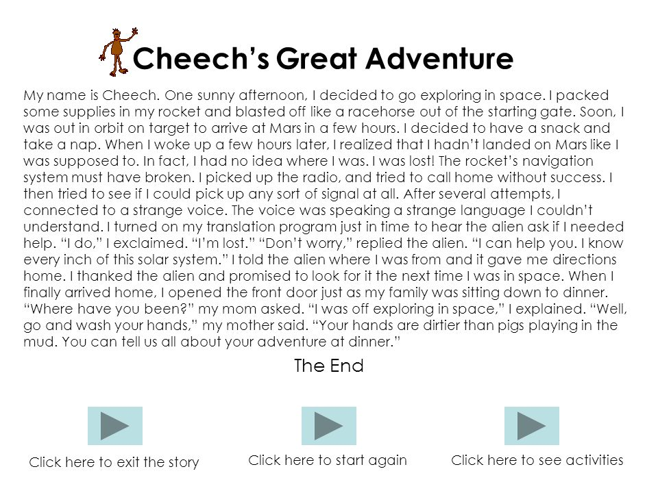 Cheech's Great Adventure My name is Cheech. One sunny afternoon, I decided to go exploring in space. I packed some supplies in my rocket and blasted o