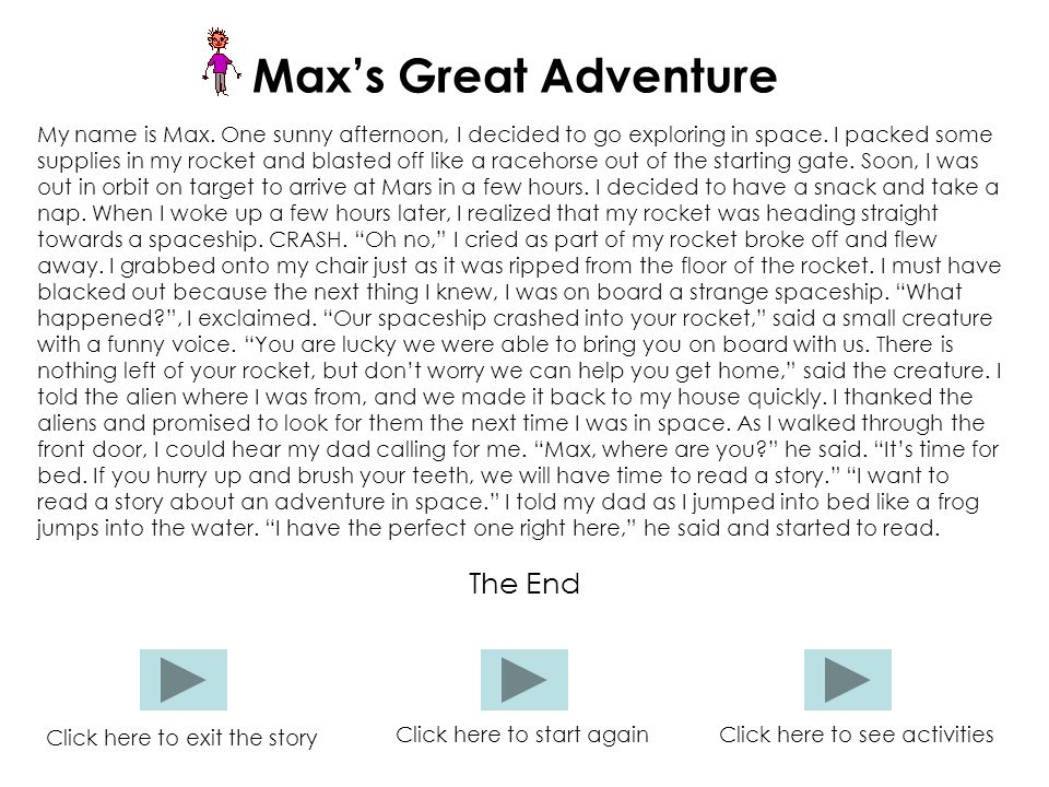 Max's Great Adventure My name is Max. One sunny afternoon, I decided to go exploring in space.