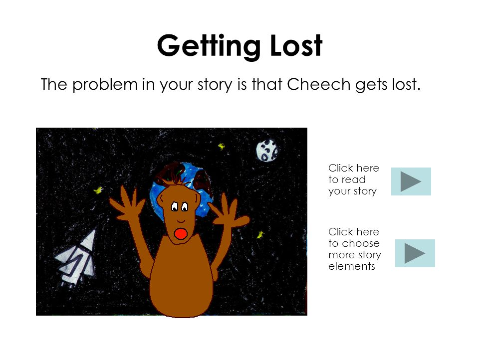 Getting Lost The problem in your story is that Cheech gets lost.