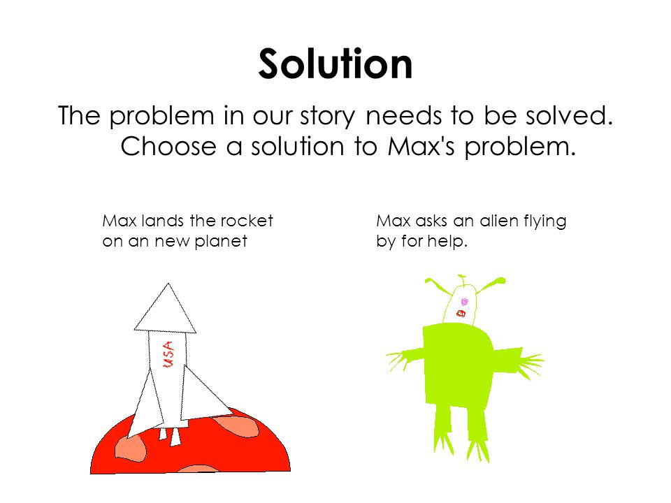 Solution The problem in our story needs to be solved.