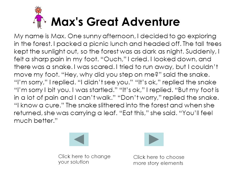 Max s Great Adventure My name is Max. One sunny afternoon, I decided to go exploring in the forest.