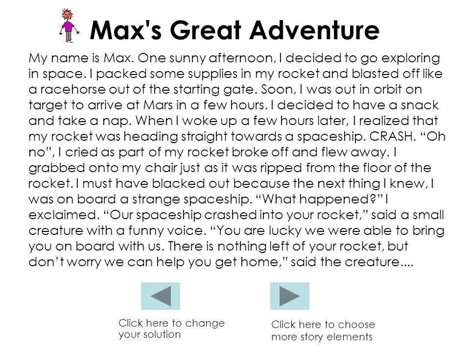 Max s Great Adventure My name is Max. One sunny afternoon, I decided to go exploring in space.