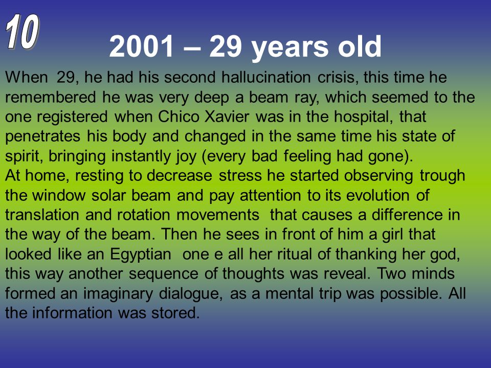2001 – 29 years old When 29, he had his second hallucination crisis, this time he remembered he was very deep a beam ray, which seemed to the one regi