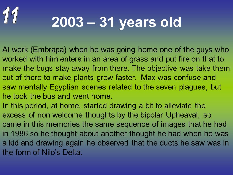 2003 – 31 years old At work (Embrapa) when he was going home one of the guys who worked with him enters in an area of grass and put fire on that to ma