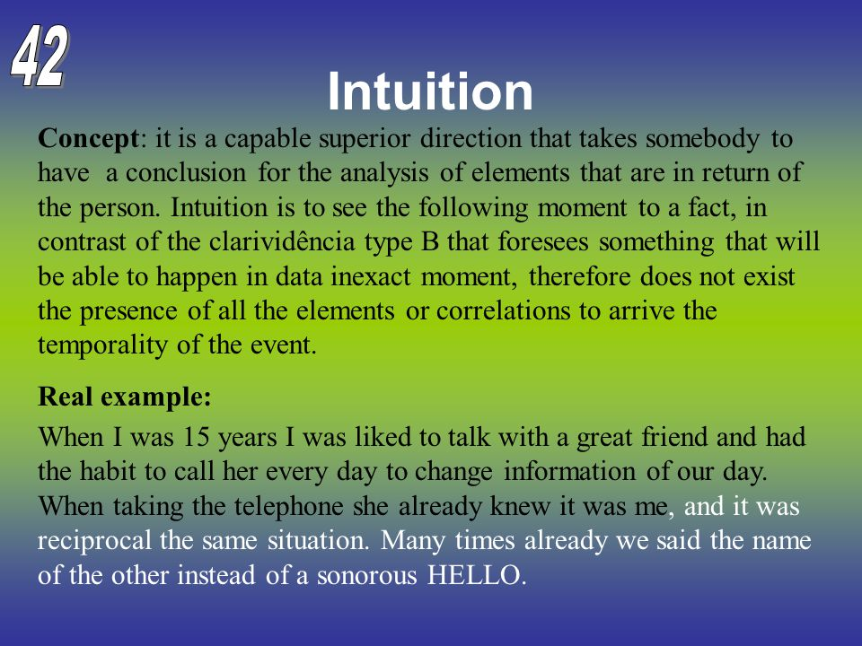 Intuition Concept: it is a capable superior direction that takes somebody to have a conclusion for the analysis of elements that are in return of the