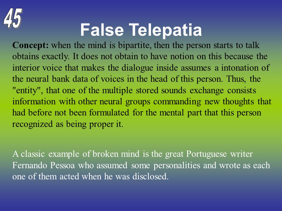 False Telepatia Concept: when the mind is bipartite, then the person starts to talk obtains exactly. It does not obtain to have notion on this because