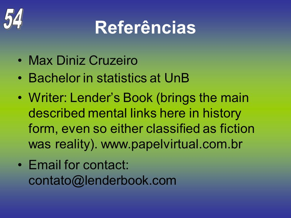 Referências Max Diniz Cruzeiro Bachelor in statistics at UnB Writer: Lender's Book (brings the main described mental links here in history form, even