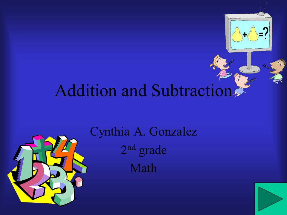Addition and Subtraction Cynthia A. Gonzalez 2 nd grade Math