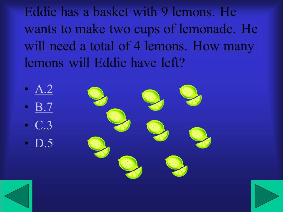 Eddie has a basket with 9 lemons.He wants to make two cups of lemonade.
