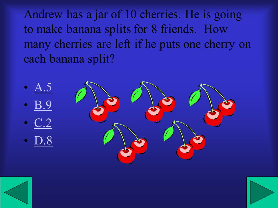 Andrew has a jar of 10 cherries.He is going to make banana splits for 8 friends.