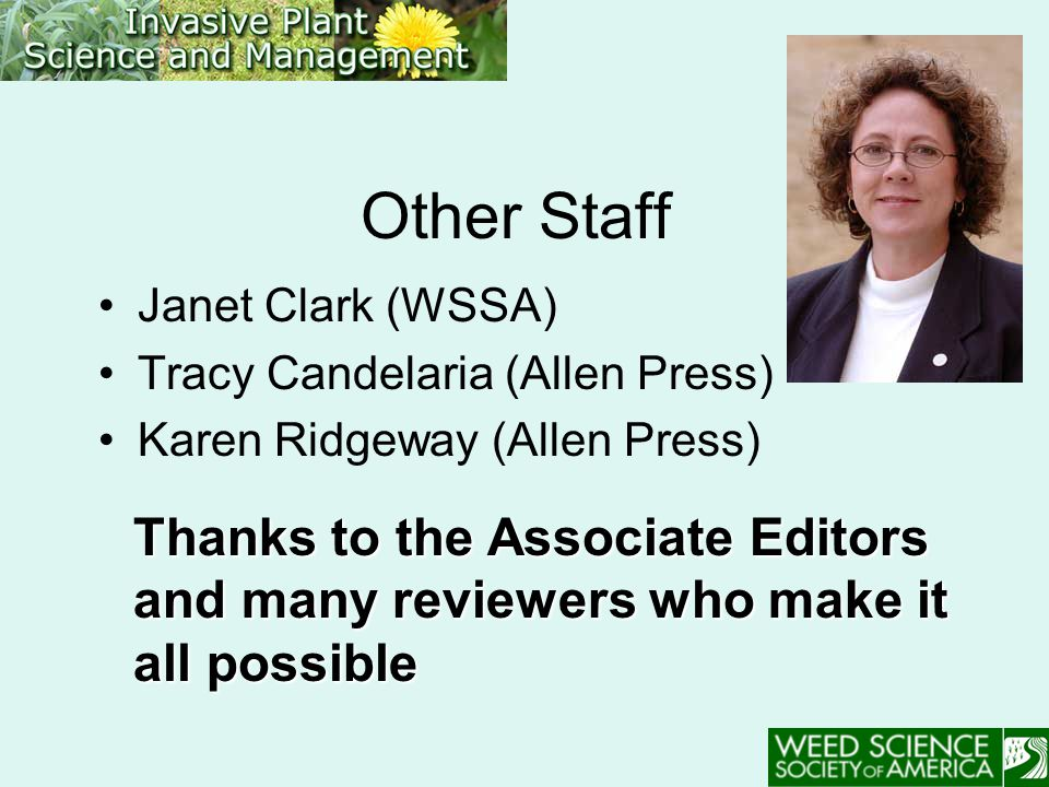 Other Staff Janet Clark (WSSA) Tracy Candelaria (Allen Press) Karen Ridgeway (Allen Press) Thanks to the Associate Editors and many reviewers who make it all possible