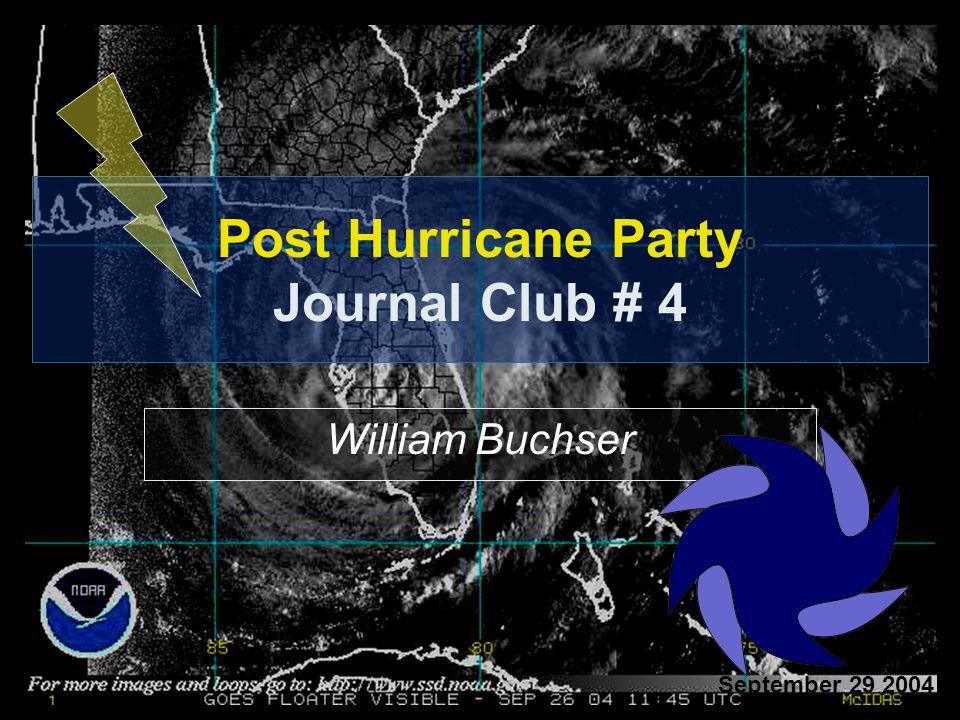 Post Hurricane Party Journal Club # 4 William Buchser September 29 2004