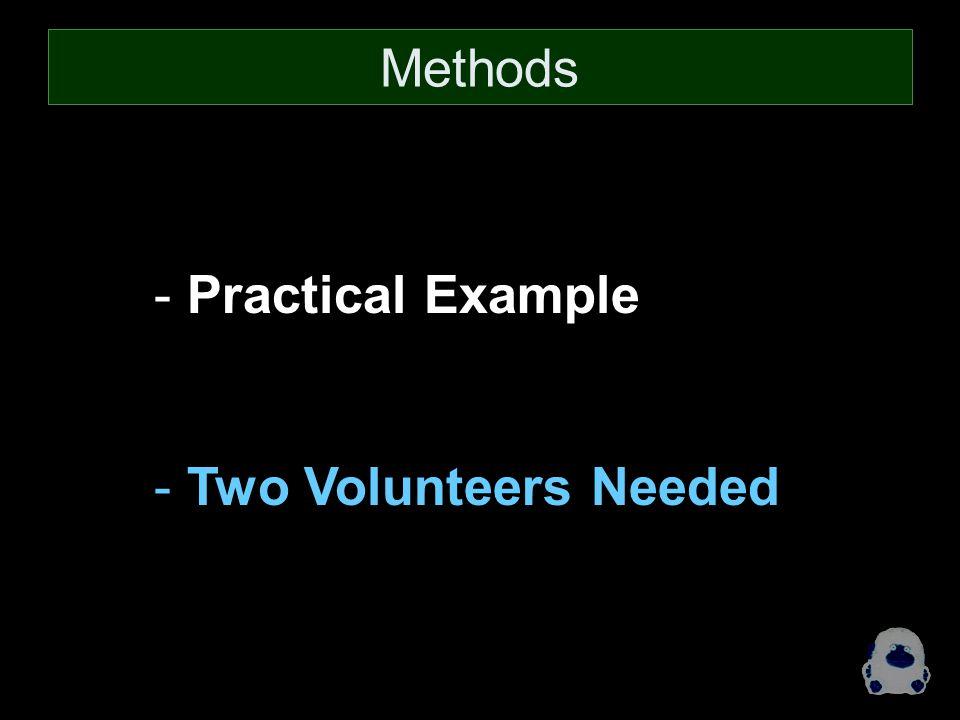 - Practical Example - Two Volunteers Needed Methods