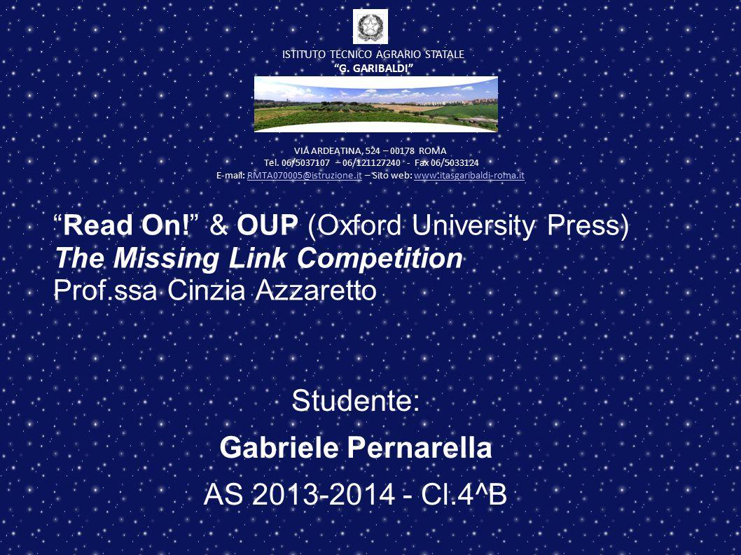 """Read On!"" & OUP (Oxford University Press) The Missing Link Competition Prof.ssa Cinzia Azzaretto Studente: Gabriele Pernarella AS 2013-2014 - Cl.4^B"