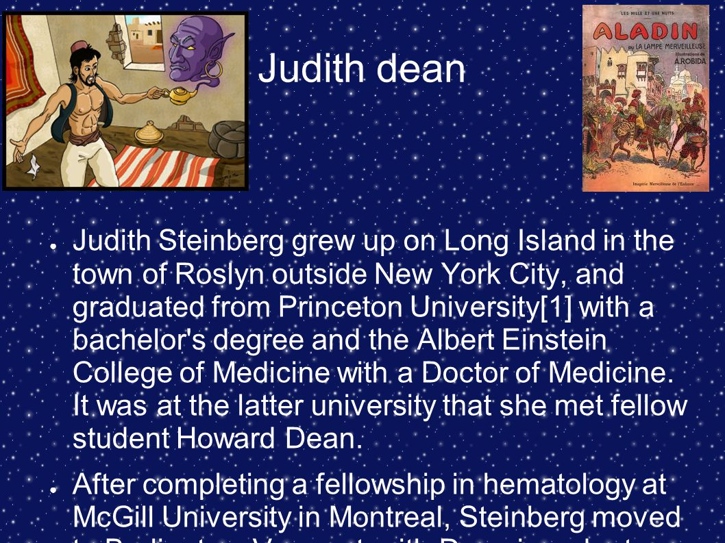 Judith dean ● Judith Steinberg grew up on Long Island in the town of Roslyn outside New York City, and graduated from Princeton University[1] with a b