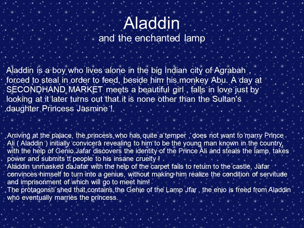 Aladdin and the enchanted lamp ● Aladdin is a boy who lives alone in the big Indian city of Agrabah, forced to steal in order to feed, beside him his monkey Abu.
