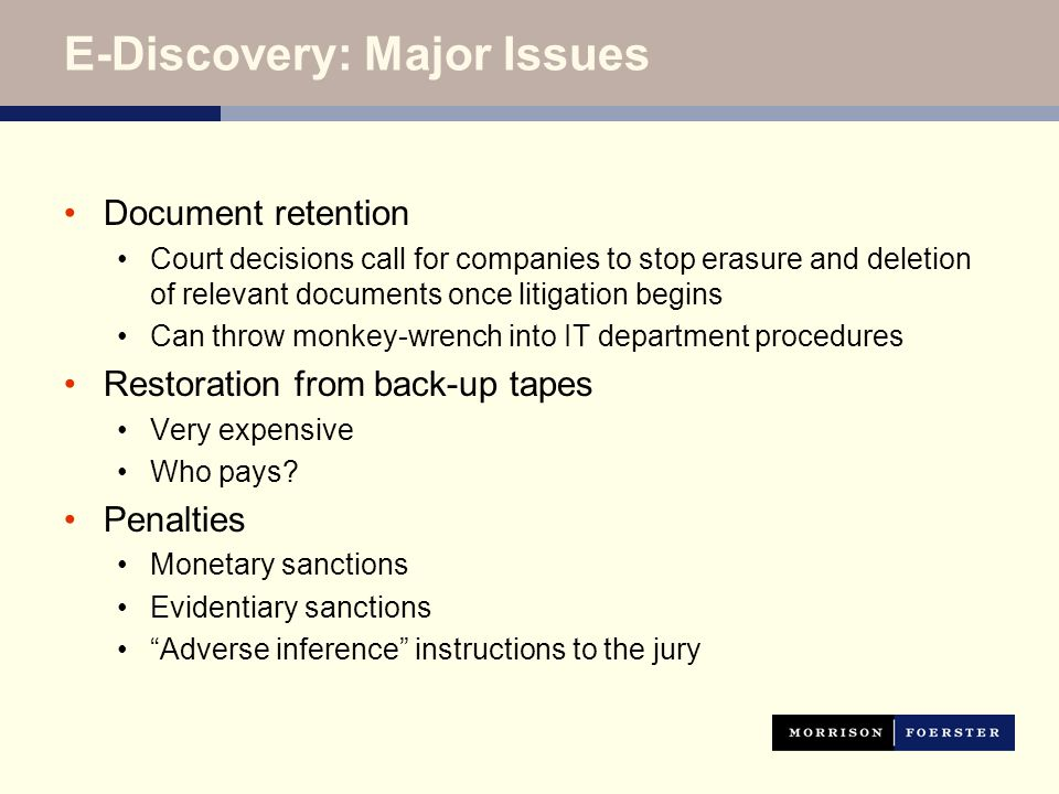 E-Discovery: Major Issues Document retention Court decisions call for companies to stop erasure and deletion of relevant documents once litigation beg
