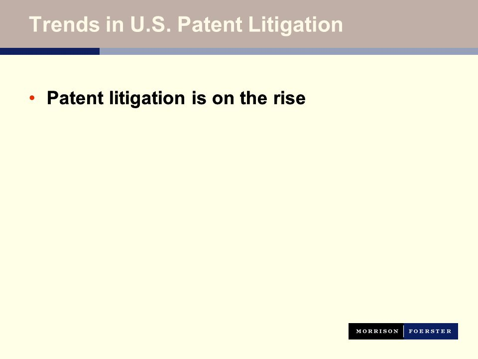 Patent litigation is on the rise Trends in U.S. Patent Litigation