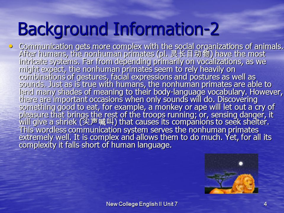 New College English II Unit 73 Background Information Humans are not the only living things that can communicate information to one another.