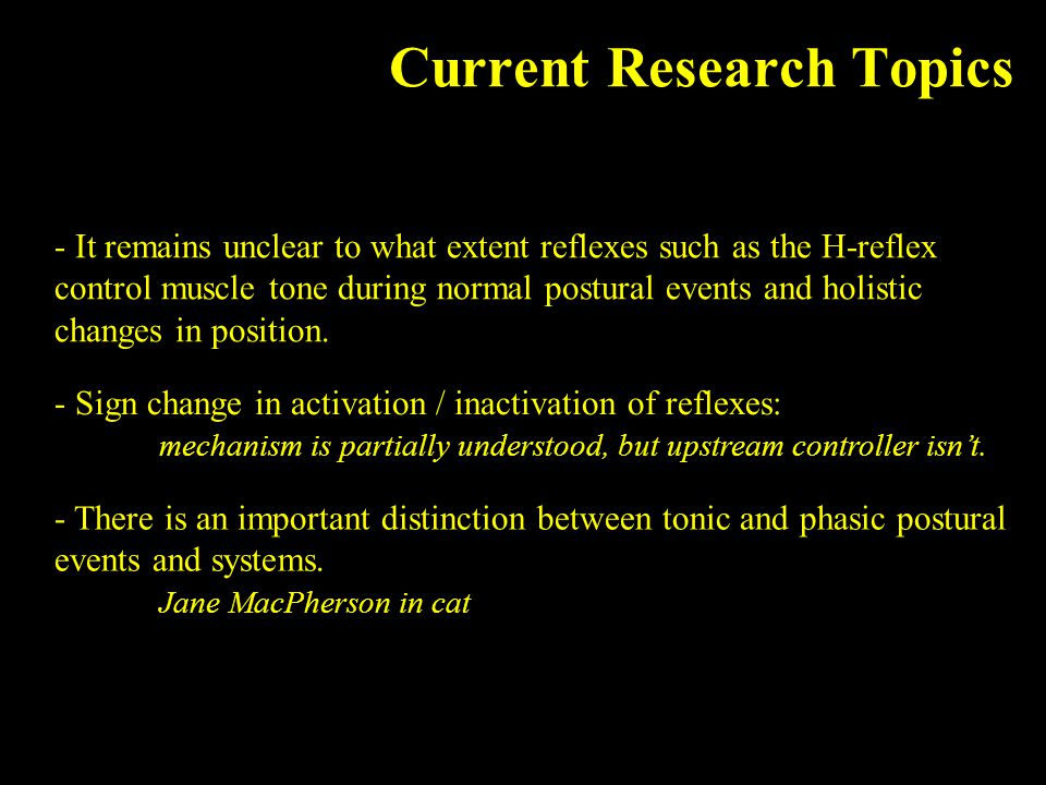 Current Research Topics - It remains unclear to what extent reflexes such as the H-reflex control muscle tone during normal postural events and holistic changes in position.