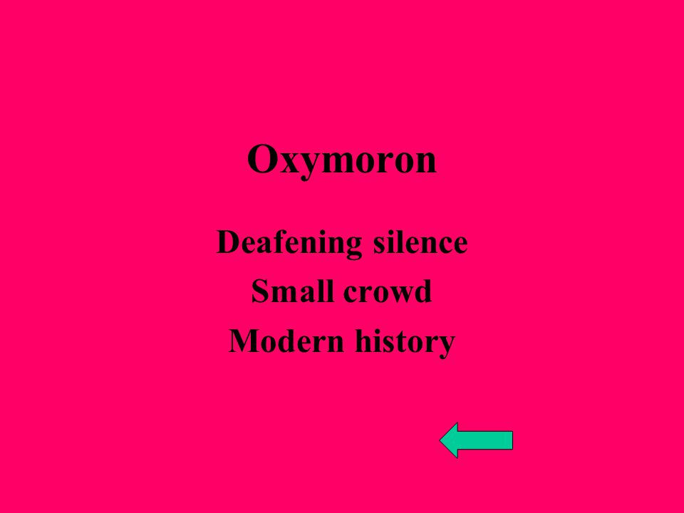 Oxymoron Deafening silence Small crowd Modern history