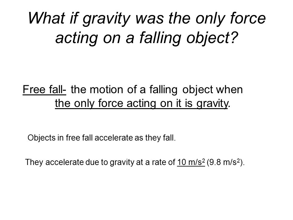 On Earth there is a force that acts upon falling objects.
