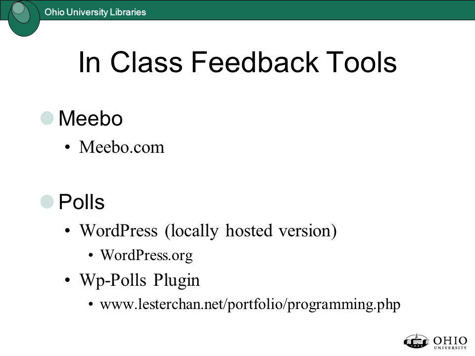 In Class Feedback Tools Meebo Meebo.com Polls WordPress (locally hosted version) WordPress.org Wp-Polls Plugin www.lesterchan.net/portfolio/programmin