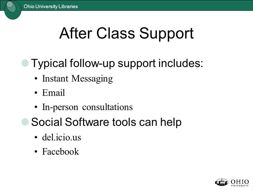 After Class Support Typical follow-up support includes: Instant Messaging Email In-person consultations Social Software tools can help del.icio.us Fac