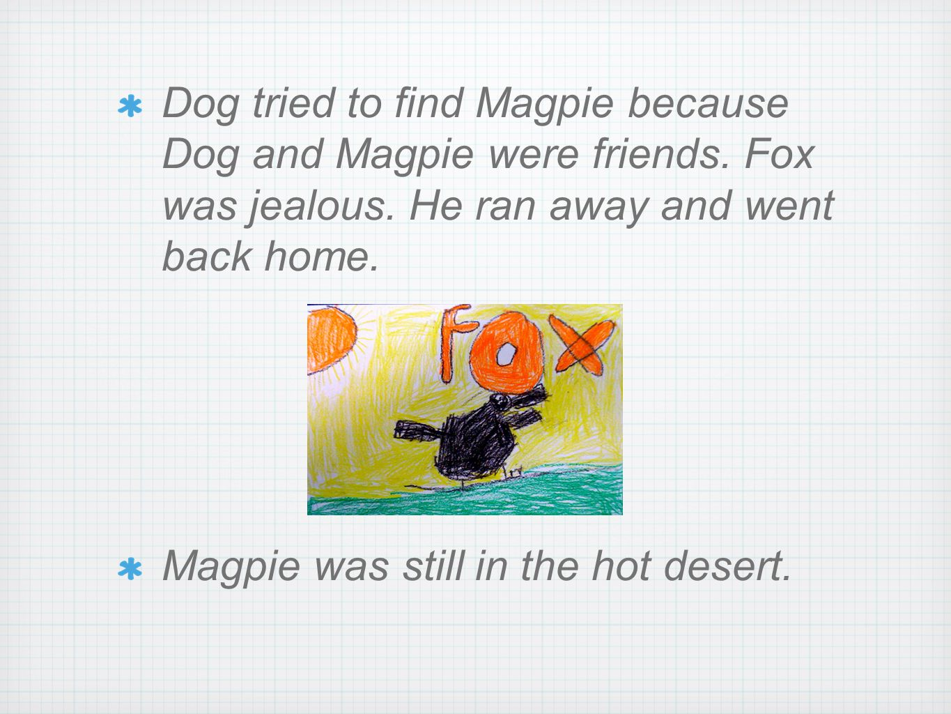 x Dog tried to find Magpie because Dog and Magpie were friends.